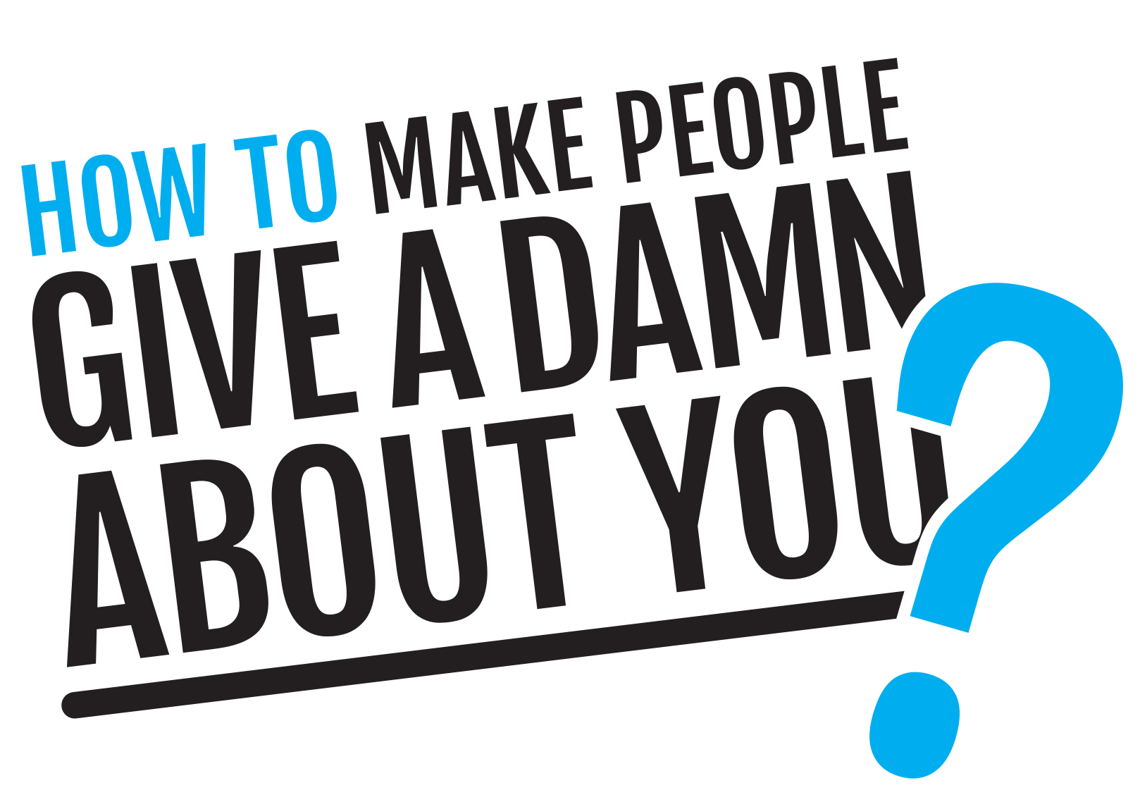 How to make people give a damn about you