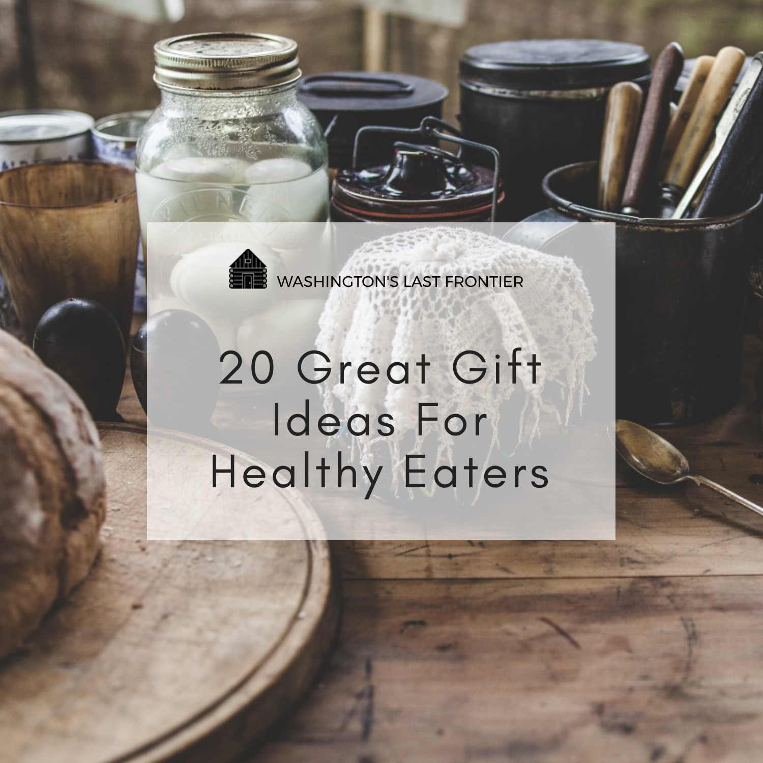 20 Great Gift Ideas for healthy eaters.png