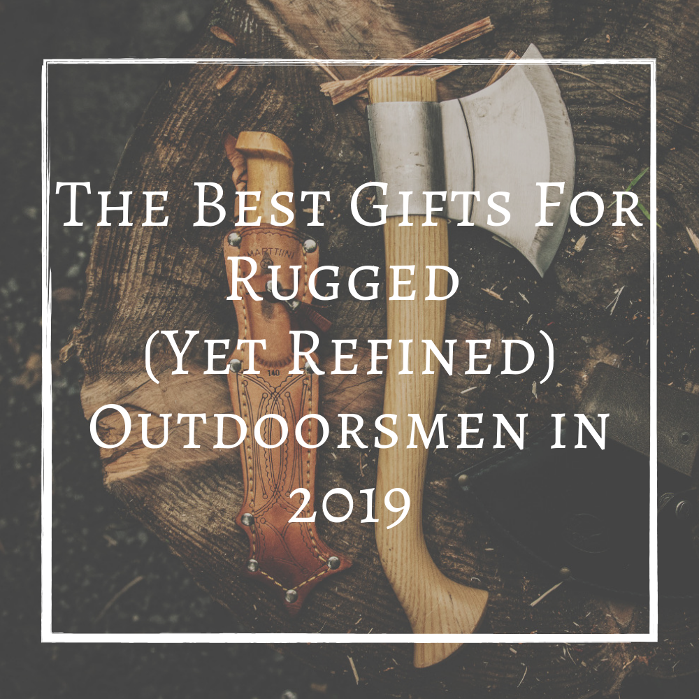 The Best Gifts For Rugged Outdoorsmen in 2020 — Washington's Last