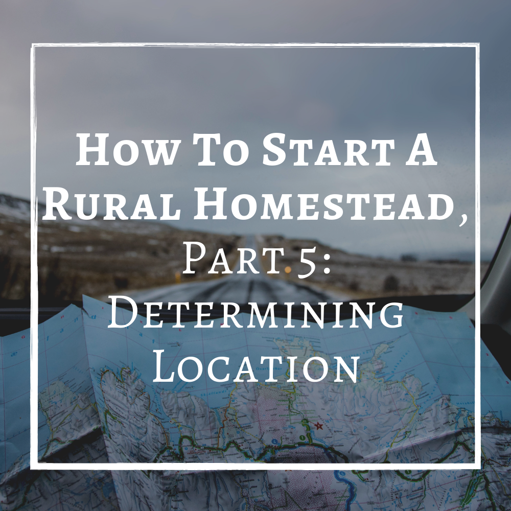 How To STart A Rural Homestead Location Where To Homestead.png