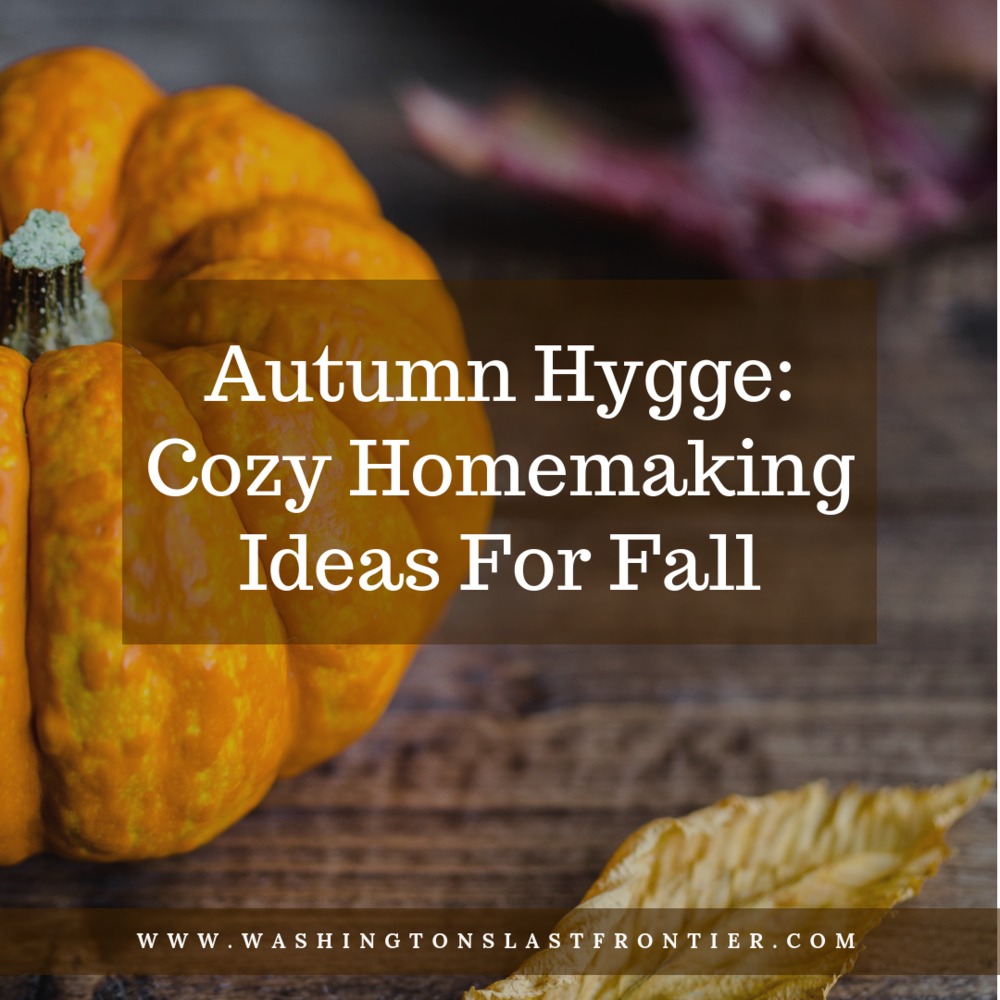 Autumn Hygge Cozy HOmemaking Ideas For Fall Old Fashioned Homemaking Blog