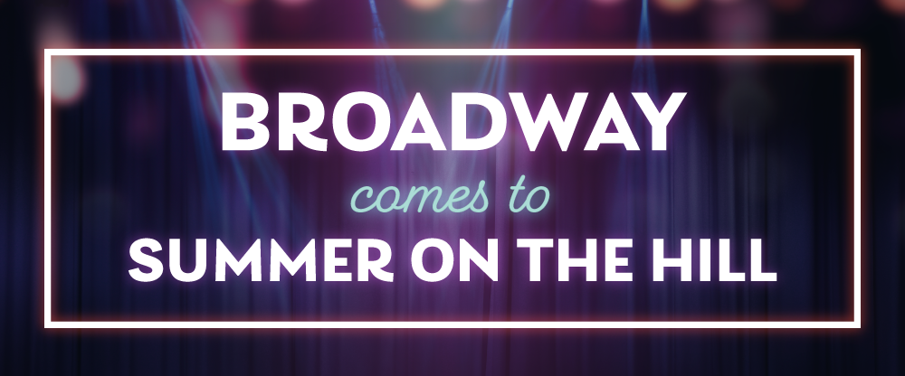 Broadway comes to Summer on the Hill