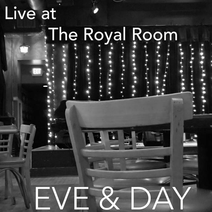 Listen on Bandcamp   Eve&Day Live at the Royal Room, Jan. 2018
