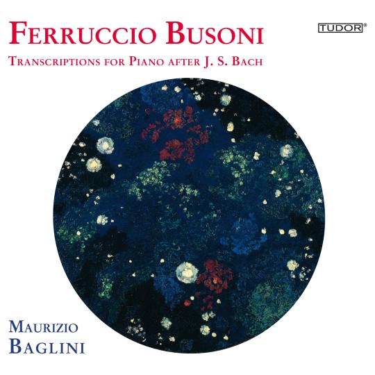 BUSONI  Transcriptions for Piano after J.S. Bach, Vol. 2 Maurizio Baglini, piano 2011 Tudor 7156