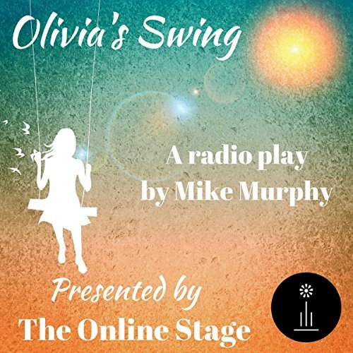 OLIVIA'S SWING - In this radio play, I play the part of a father who's recently lost his daughter in a tragic accident.
