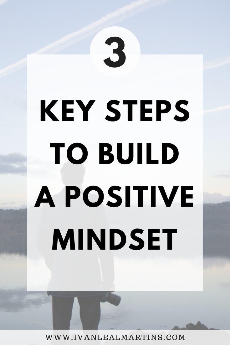The 3 key steps to build a positive mindset