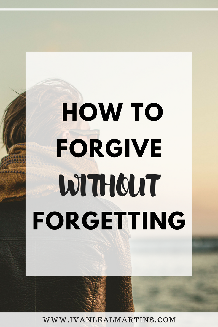 How to forgive without forgetting