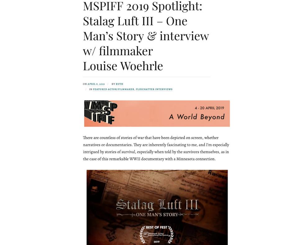 Interview with Filxchatter Film Blog writer Ruth Maramis:  https://flixchatter.net/2019/04/08/mspiff-2019-spotlight-stalag-luft-iii-one-mans-story-interview-w-filmmaker-louise-woehrle/