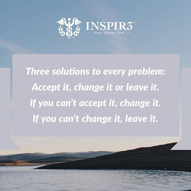 Three solutions to every problem:  Accept it, change it or leave it.  If you can't accept it, change it.  If you can't change it, leave it. . . #INSPIR3 #MentalHealthAwareness #helphealinghope #solution #mentalhealth #mentalhealthmatters #youmatter #mentalhealthsolution #inspire #mentalwellness #begreater #together #community #family #friends #bringmentalwellness #inspir3change #changecampaign