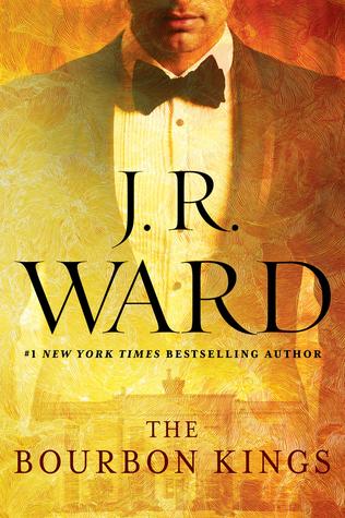 The Bourbon Kings (The Bourbon Kings #1) by J.R. Ward