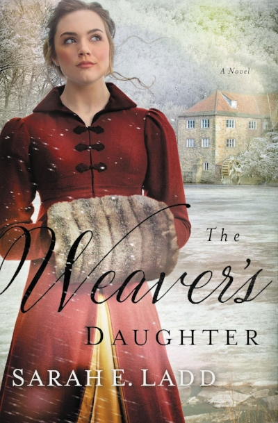 The Weaver's Daughter by Sarah E. Ladd