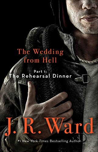 The Rehearsal Dinner Part 1: The Wedding From Hell (The Wedding From Hell #1) by J.R. Ward