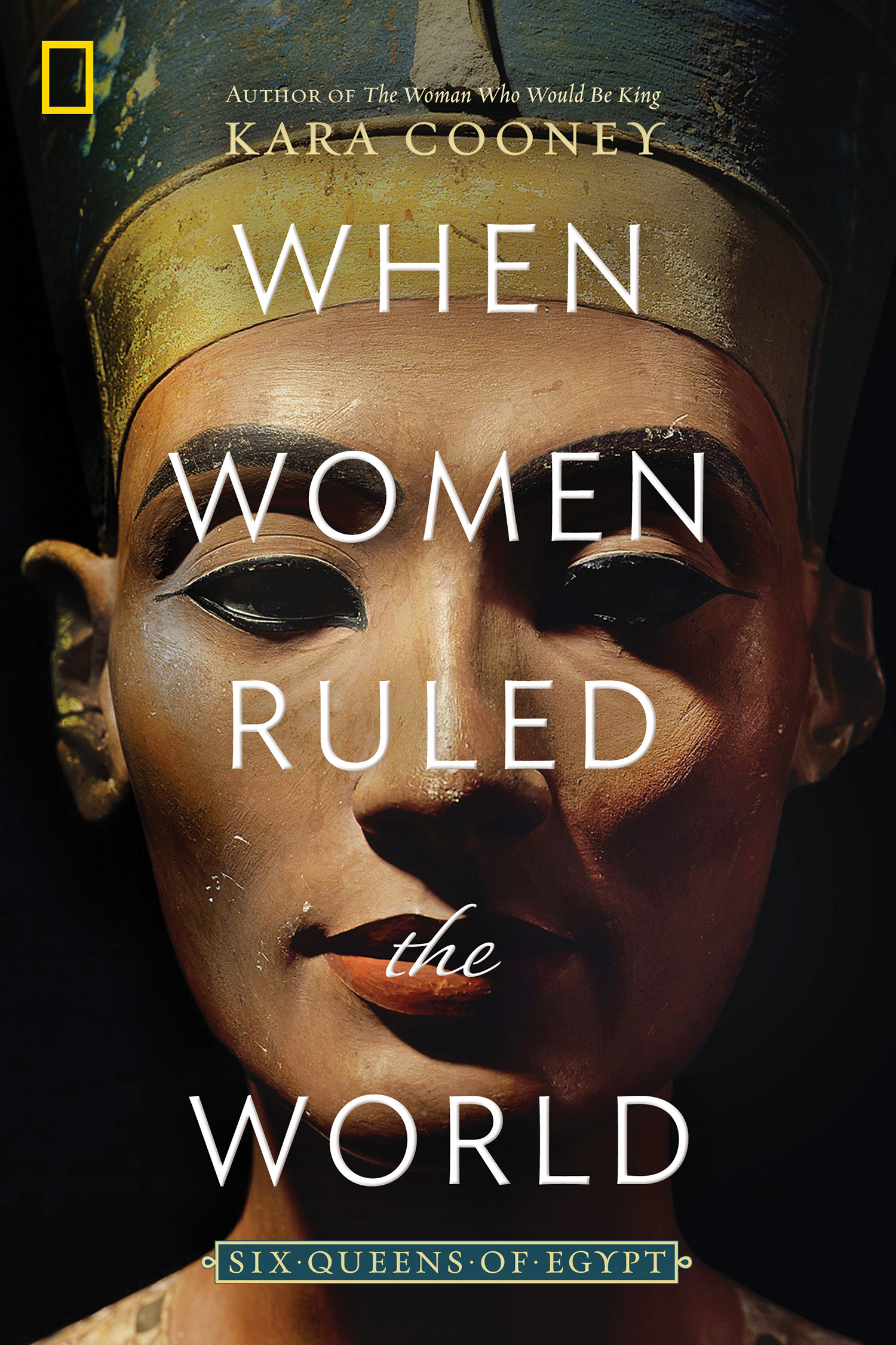 WHEN WOMEN RULED THE WORLD: Six Queens of Egypt by Kara Cooney
