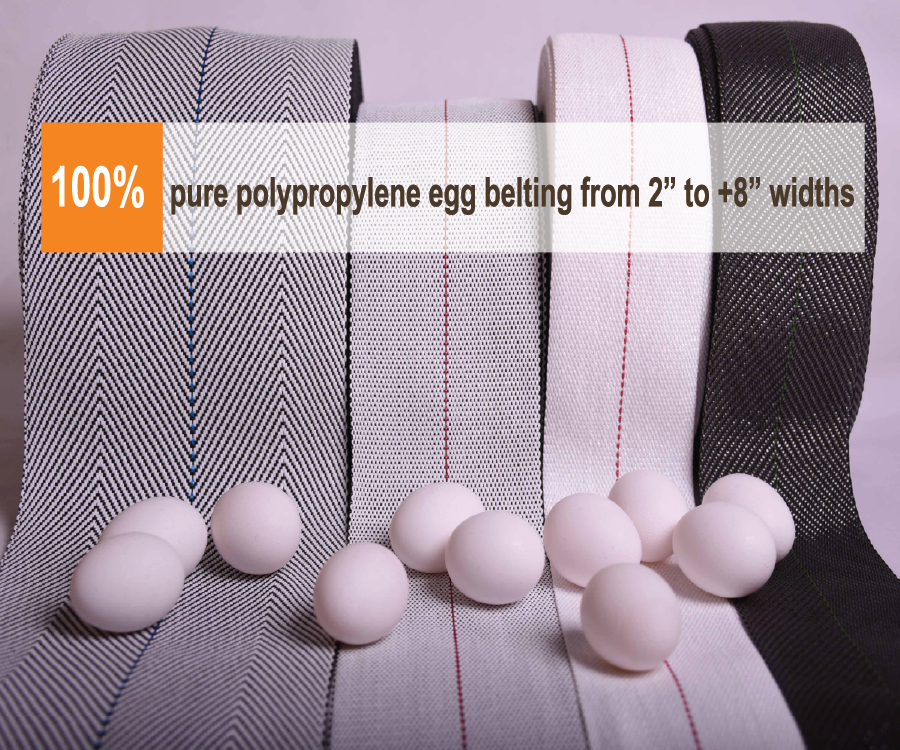 Polypropylene egg belts from 2 inch to 8 inch. Available in a variety of colors, lengths and weave patterns.