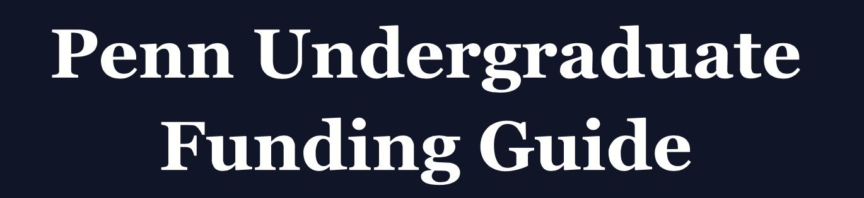 Penn Undergraduate Funding Guide