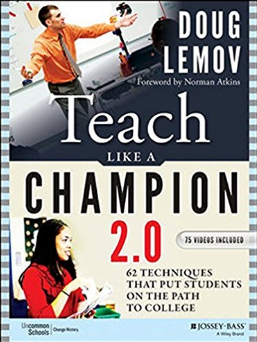 Teach Like a Champion 2.0:  62 Techniques that Put Students on a Path to College
