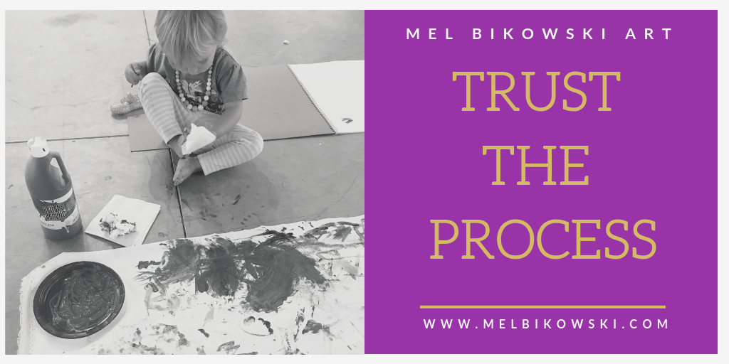 Trust the process Mel Bikowski Art
