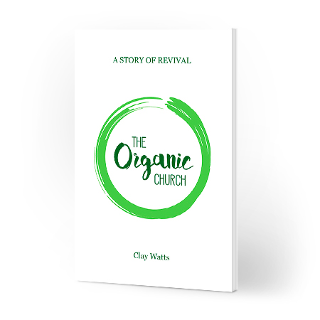 THE ORGANIC CHURCH:   A Story of Revival