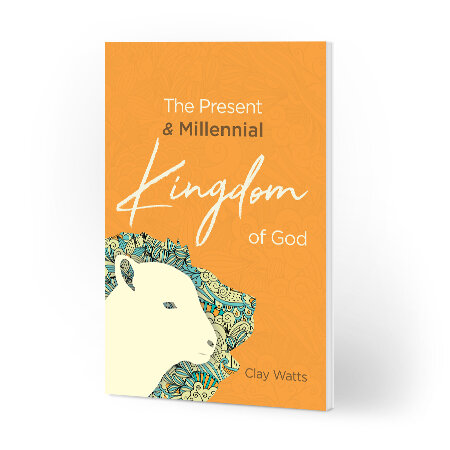 THE PRESENT & MILLENNIAL KINGDOM OF GOD