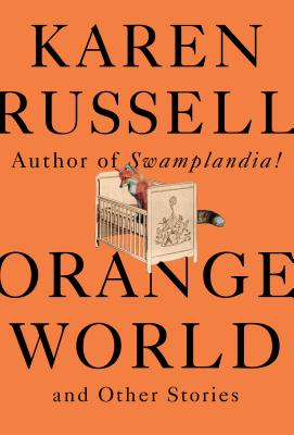 Orange World        Karen Russell