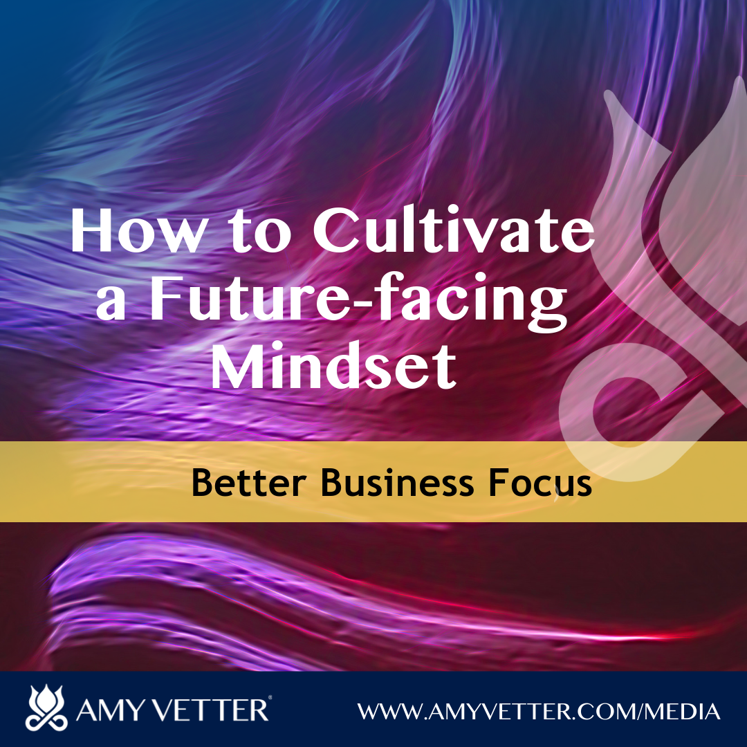 How to Cultivate a Future-facing Mindset