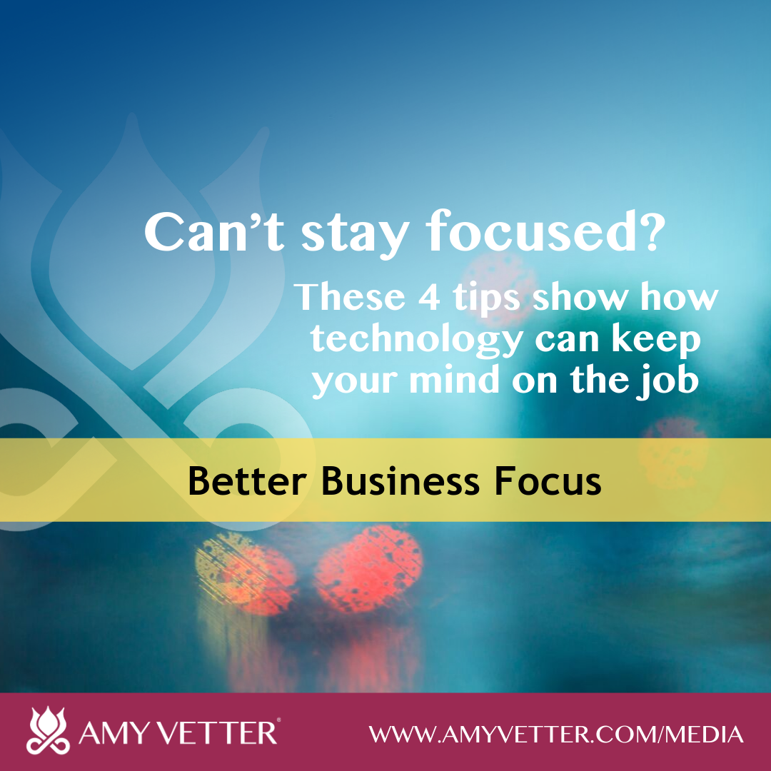 Can't stay focused? These 4 tips show how technology can keep your mind on the job