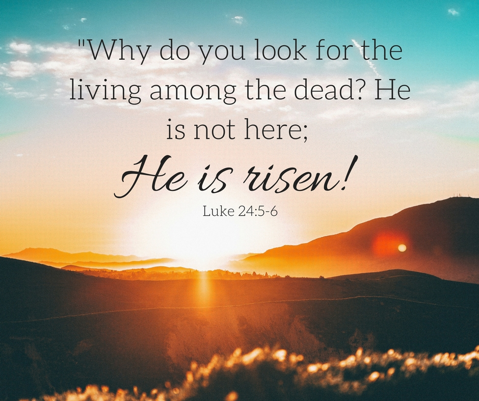 Why-do-you-look-for-the-living-among-the-dead_-He-is-not-here-he-has-risen.jpg