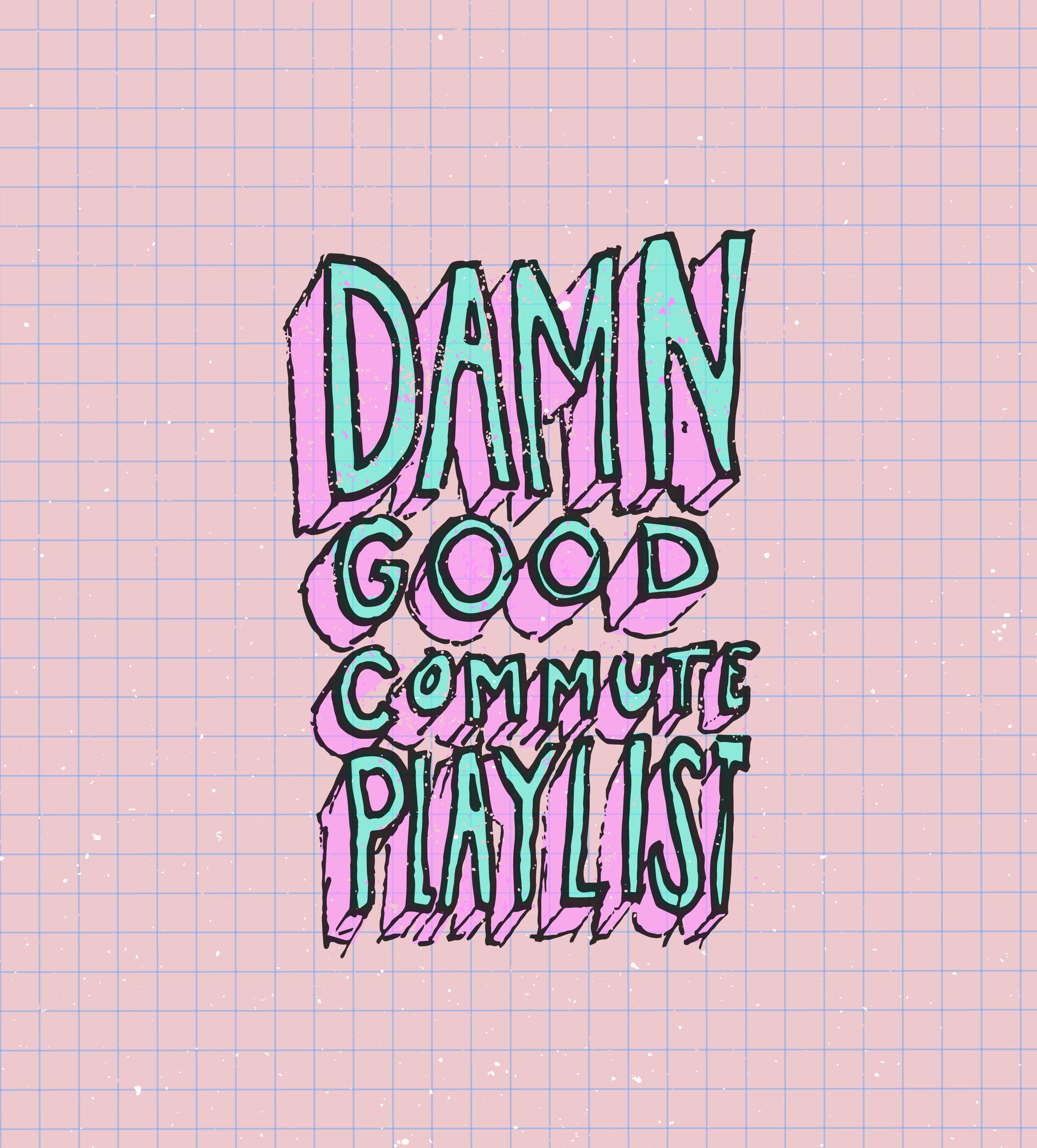 DamnGoodCommutePlaylist-01.jpg
