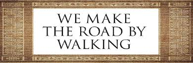 we make the road by waking.jpg