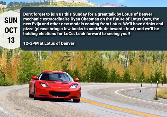 Don't forget to join us this Sunday for a great talk by Lotus of Denver mechanic extraordinaire Ryan Chapman on the future of Lotus Cars, the new Evija and other new models coming from Lotus. We'll have drinks and pizza (please bring a few bucks to contribute towards food) and we'll be holding elections for LoCo. Look forward to seeing you!! 12-3PM on Sunday Oct 13th at Lotus of Denver.