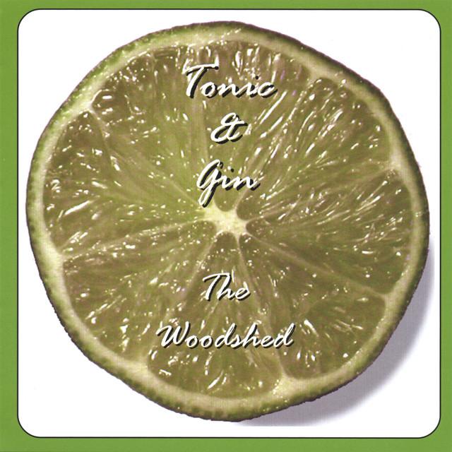 Tonic & Gin (The Woodshed) - 2006