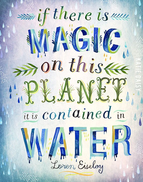 """An illustrated quote which reads """"if there is magic on this planet it is contained in water"""" Illstrated by Loren Eiseloy"""