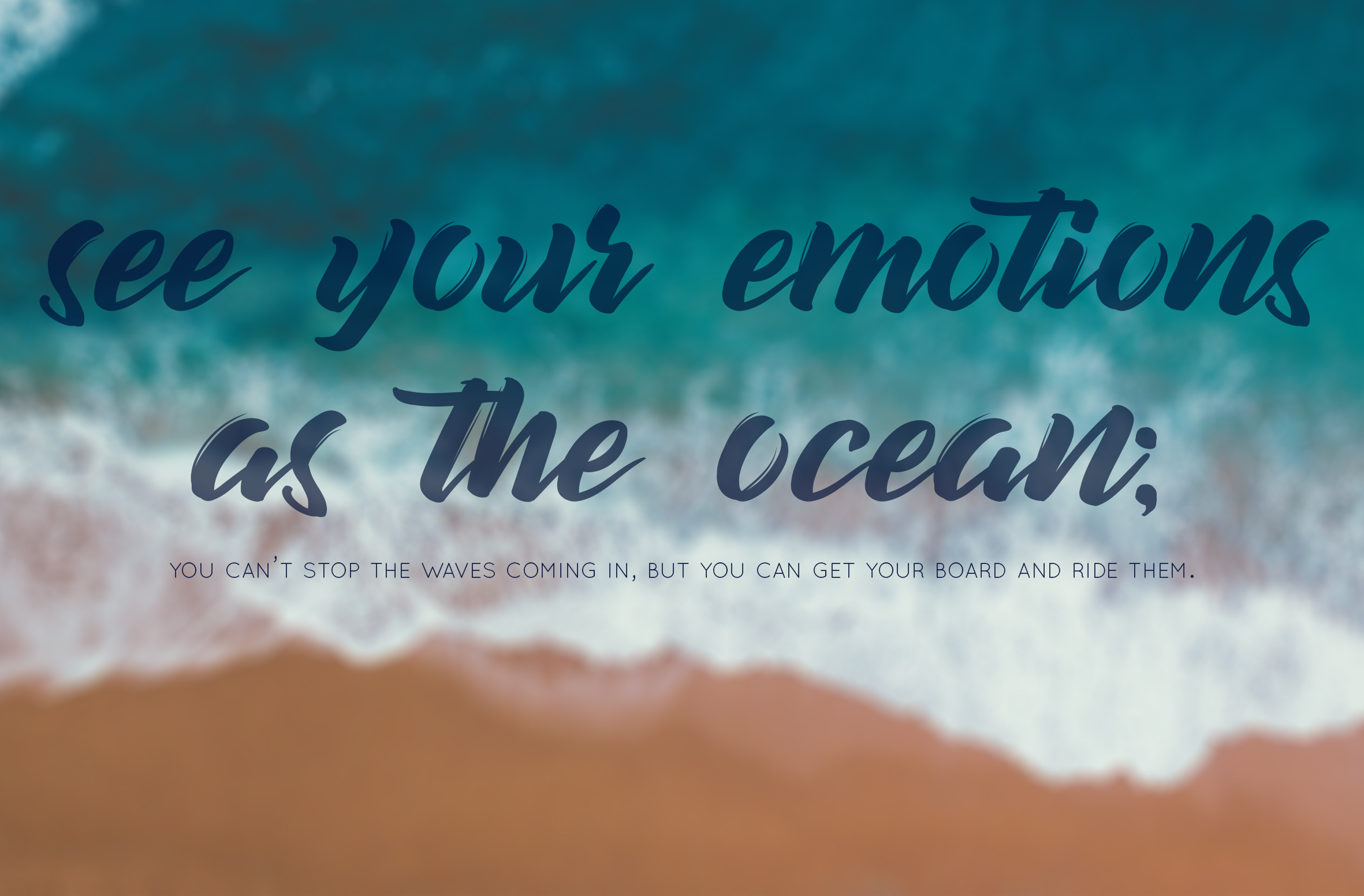 motivational mindful quote: see your emotions as the ocean; you can't stop the waves coming in, but you can get your board and ride them.