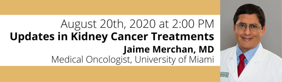 Updates In Kidney Cancer Treatments With Jaime Merchan Md Judy Nicholson Kidney Cancer Foundation