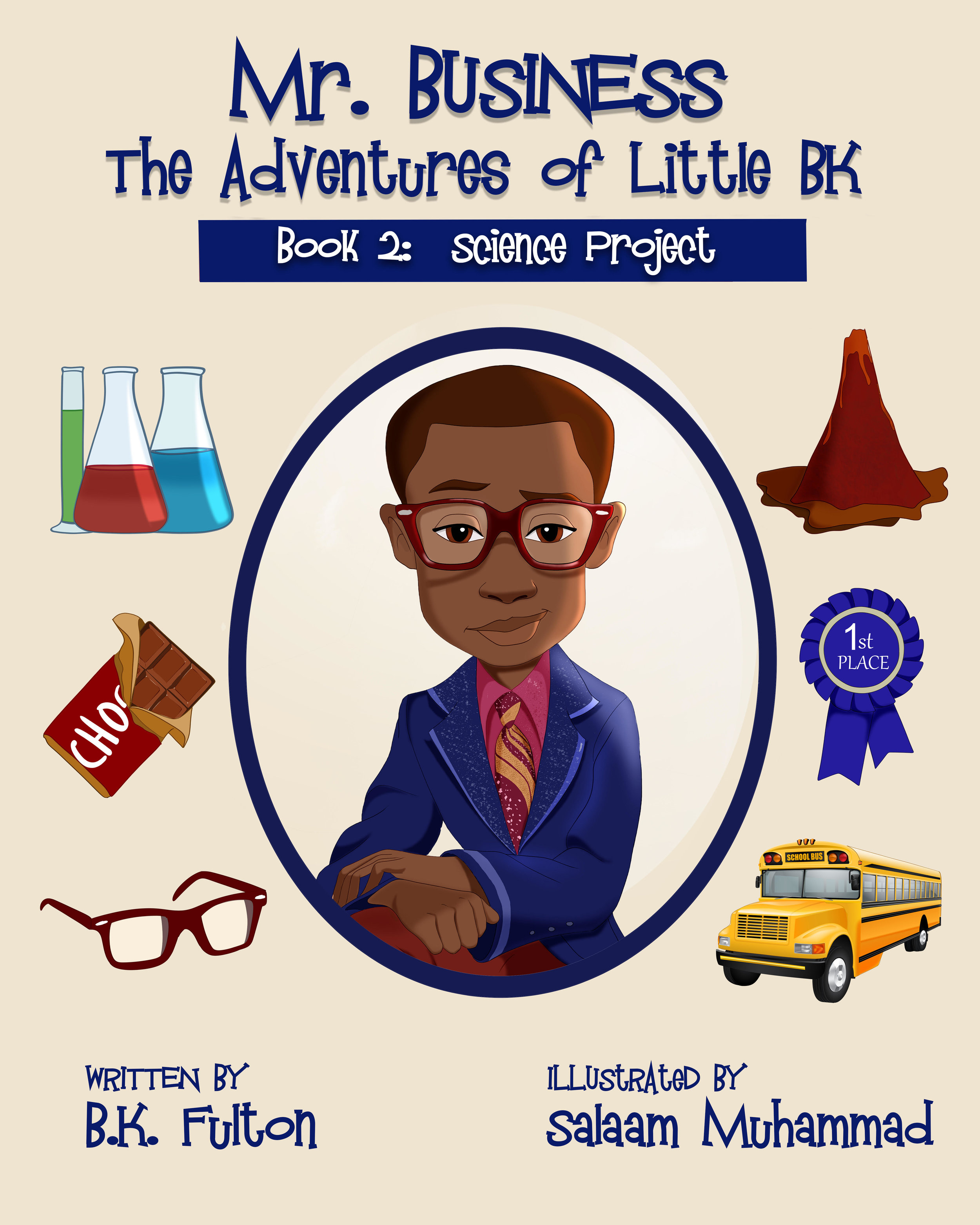 Mr. Business: Book 2 - Written by:BK FultonIllustrated by:Salaam MuhammadSYNOPSISMr. Business is Little BK, a third-grade student on his way to the science fair. But when a classmate says something that surprises him, BK has to figure out what it means to him. Follow BK on his adventures in business and learning about life. Children and parents alike love the values of this dynamic story and how it encourages children to be true to who they are.