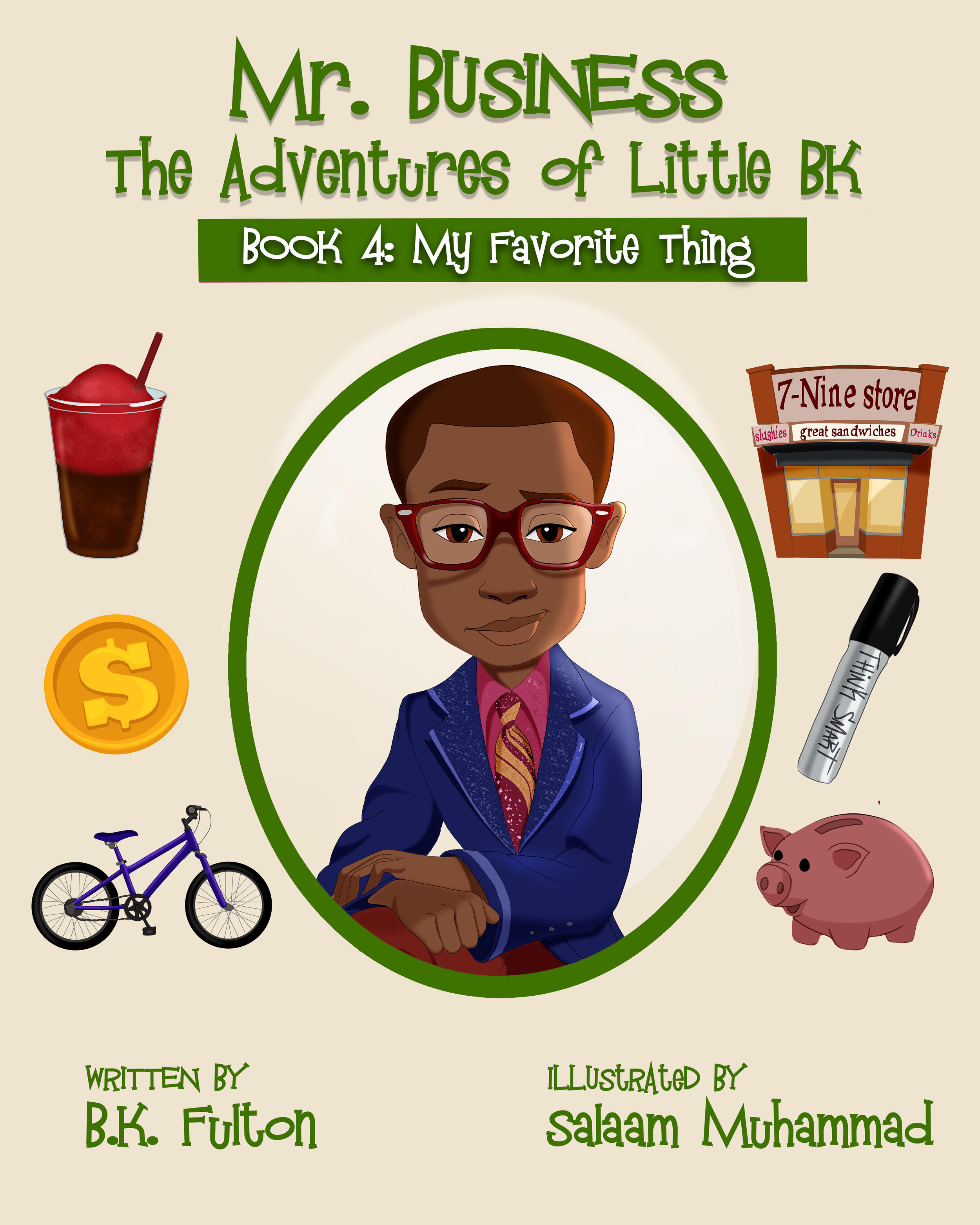 Mr. Business: Book 4 - Written byBK FultonIllustrated bySalaam MuhammadSYNOPSISMR. BUSINESS IS LITTLE BK, A THIRD-GRADE STUDENT WHO IS LEARNING HIS WAY AROUND A NEW SCHOOL AND A NEW NEIGHBORHOOD. ON THIS ADVENTURE, BK WORKS SMART TO EARN MONEY SO THAT HE AND HIS FAITHFUL DOG RUSTY CAN MAKE THEIR WEEKEND RUN TO THE STORE FOR A SLUSHY - BK'S FAVORITE THING. ONE DAY BK FINDS SOME OLD COINS IN THE HOUSE AND REALIZES THEY BELONG TO SOMEONE ELSE. HE HAS TO FIGURE OUT WHAT TO DO. FOLLOW BK ON HIS ADVENTURES AS HE LEARNS ABOUT LIFE. CHILDREN AND PARENTS ALIKE LOVE THE VALUES OF THIS DYNAMIC STORY AND HOW IT ENCOURAGES CHILDREN TO BE TRUE TO WHO THEY ARE.