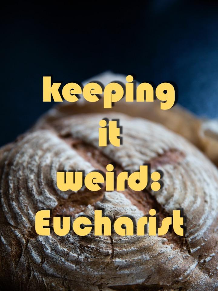 Keeping It Weird-Eucharist.jpg
