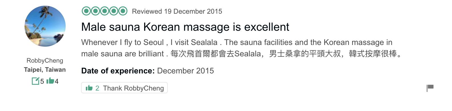 'Whenever I fly to Seoul , I visit Sealala. The sauna facilities and the Korean massage in male sauna are brilliant…' - SeaLaLa review from TripAdvisor