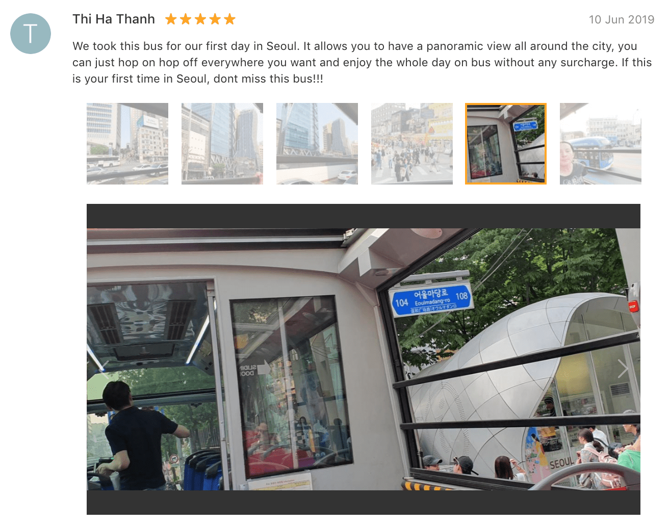'We took this bus for our first day in Seoul. It allows you to have a panoramic view all around the city, you can just hop on hop off everywhere you want and enjoy the whole day on bus without any surcharge. If this is your first time in Seoul, don't miss this bus!!!' - Seoul tour bus: Review