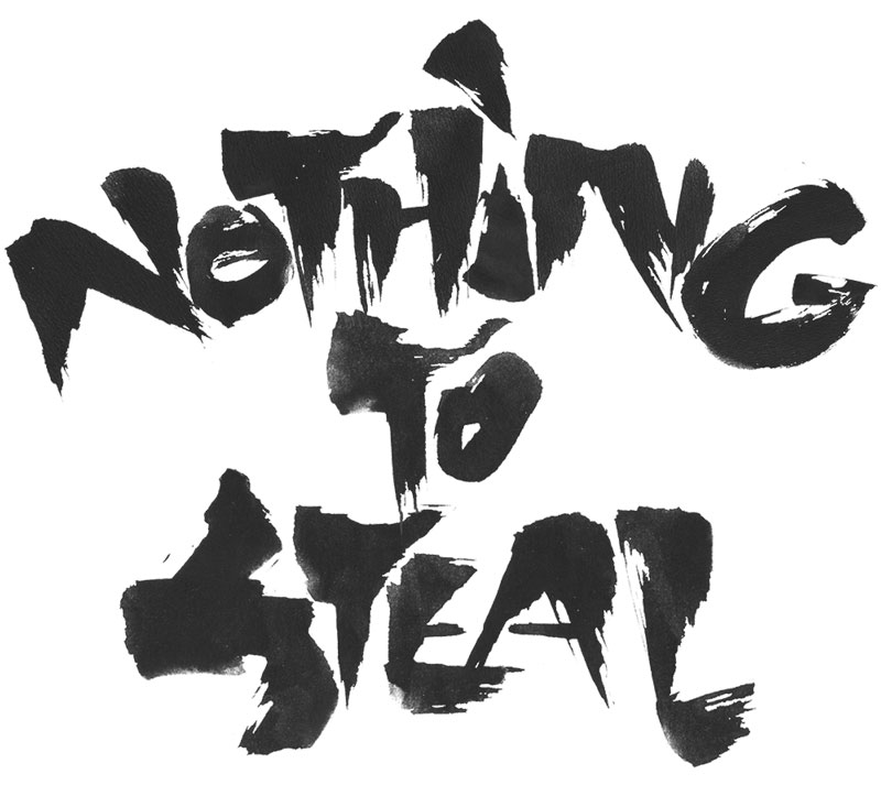 nothing to steal lettering