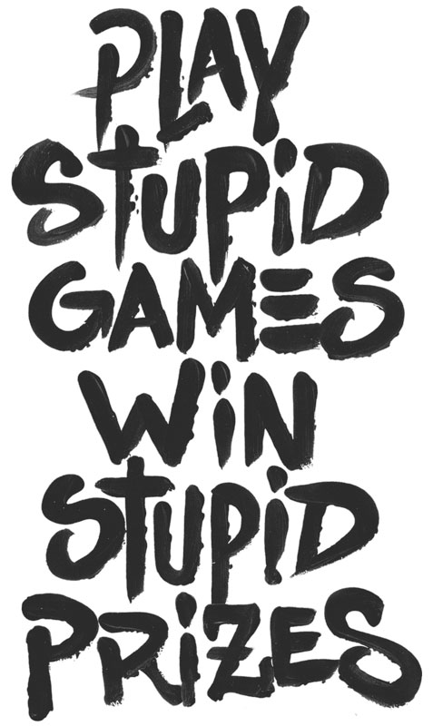 play stupid games win stupid prizes lettering