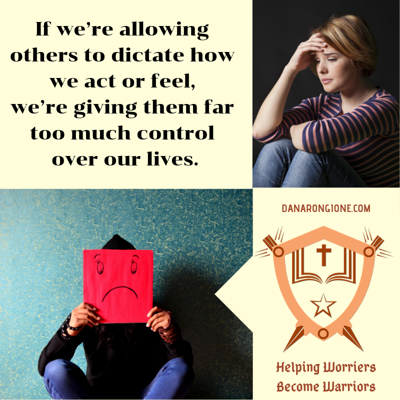 If we're allowing others to dictate how we act or feel, we're giving them far too much control over our lives.png