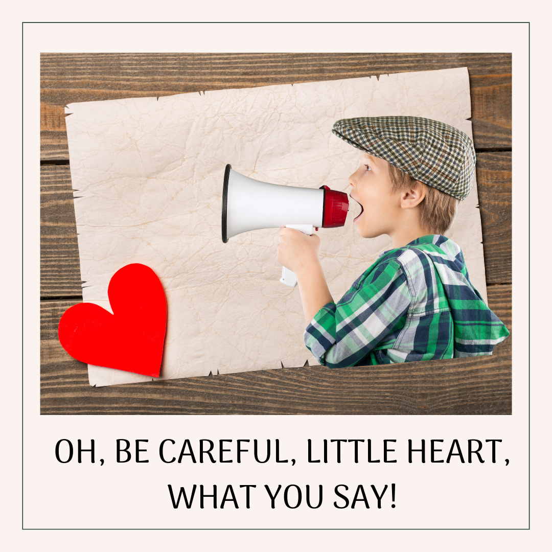 OH, BE CAREFUL, LITTLE HEART, WHAT YOU SAY!.png