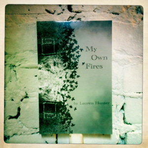 My Own Fires by Lauren Hunter