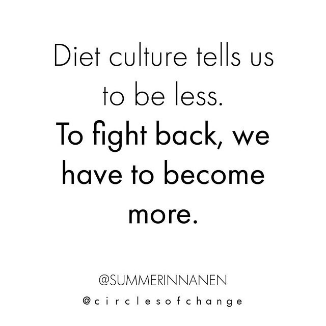 "In what ways are you challenging diet culture? ••••• Repost from @circlesofchange ••••• Words of wisdom by @summerinnanen ••••• [Image description: All white background with black letters that say a quote from Summer Innanen, ""Diet culture tells us to be less. To fight back, we must become more"".] #becomemore #enddietculture #spreadDTLlove"