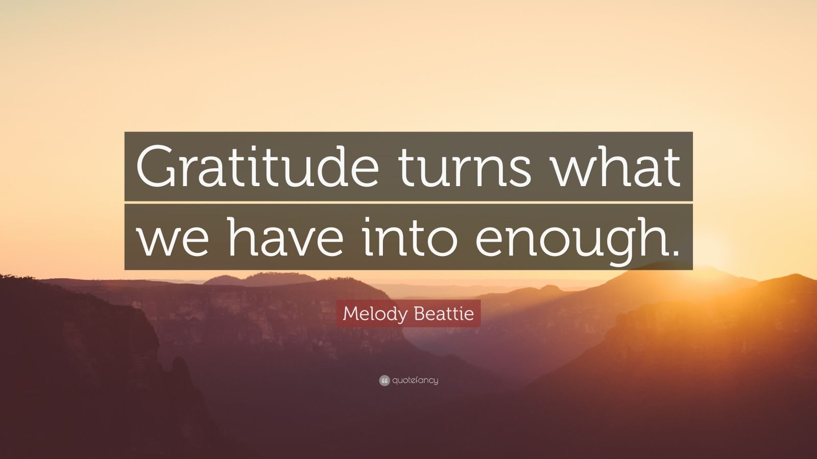 413954-Melody-Beattie-Quote-Gratitude-turns-what-we-have-into-enough.jpg