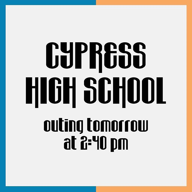 Cypress HS outing tomorrow!!! 💙🧡