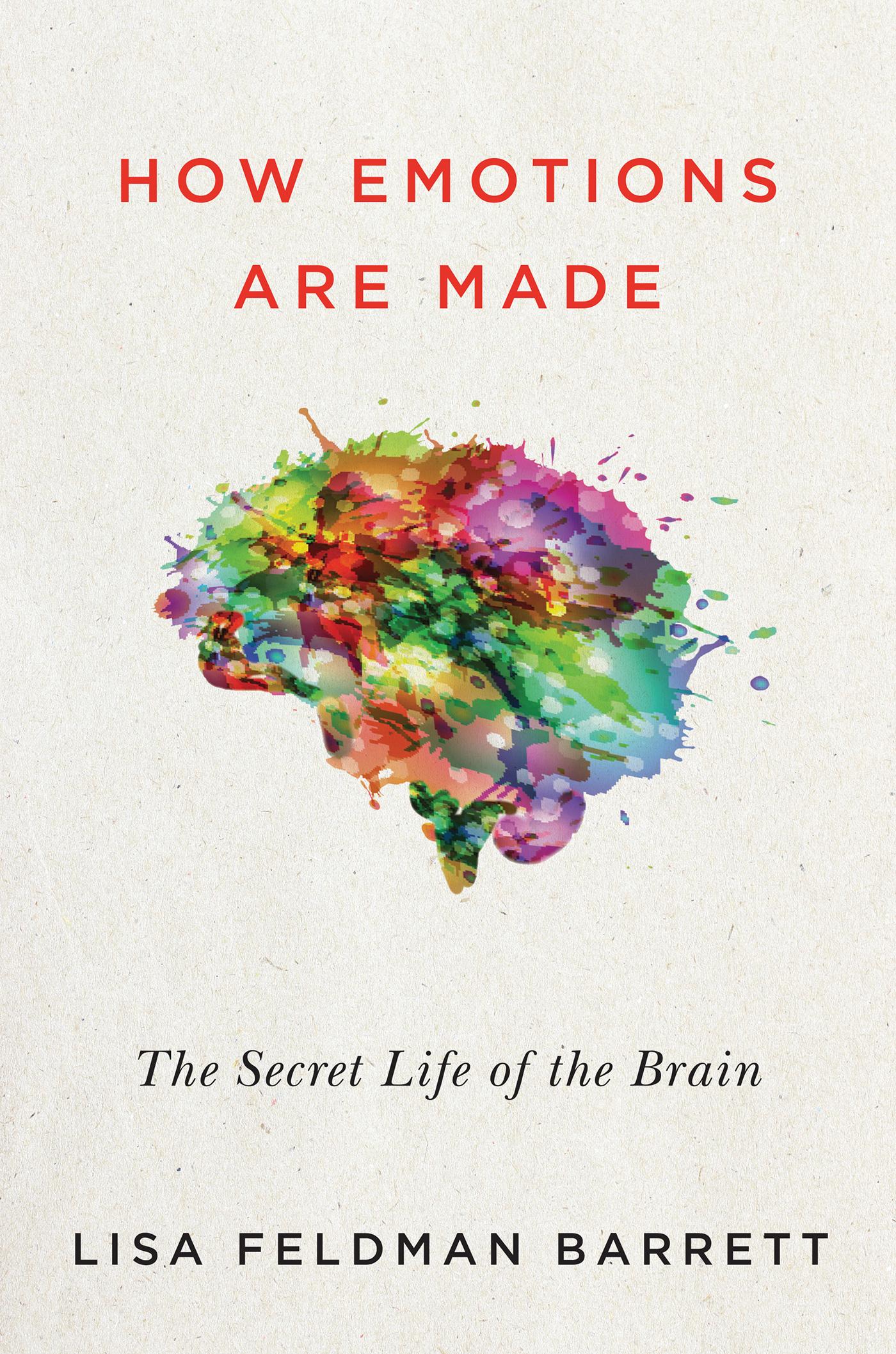 How Emotions Are Made: The Secret Life Of The Brain  by Lisa Feldman Barrett