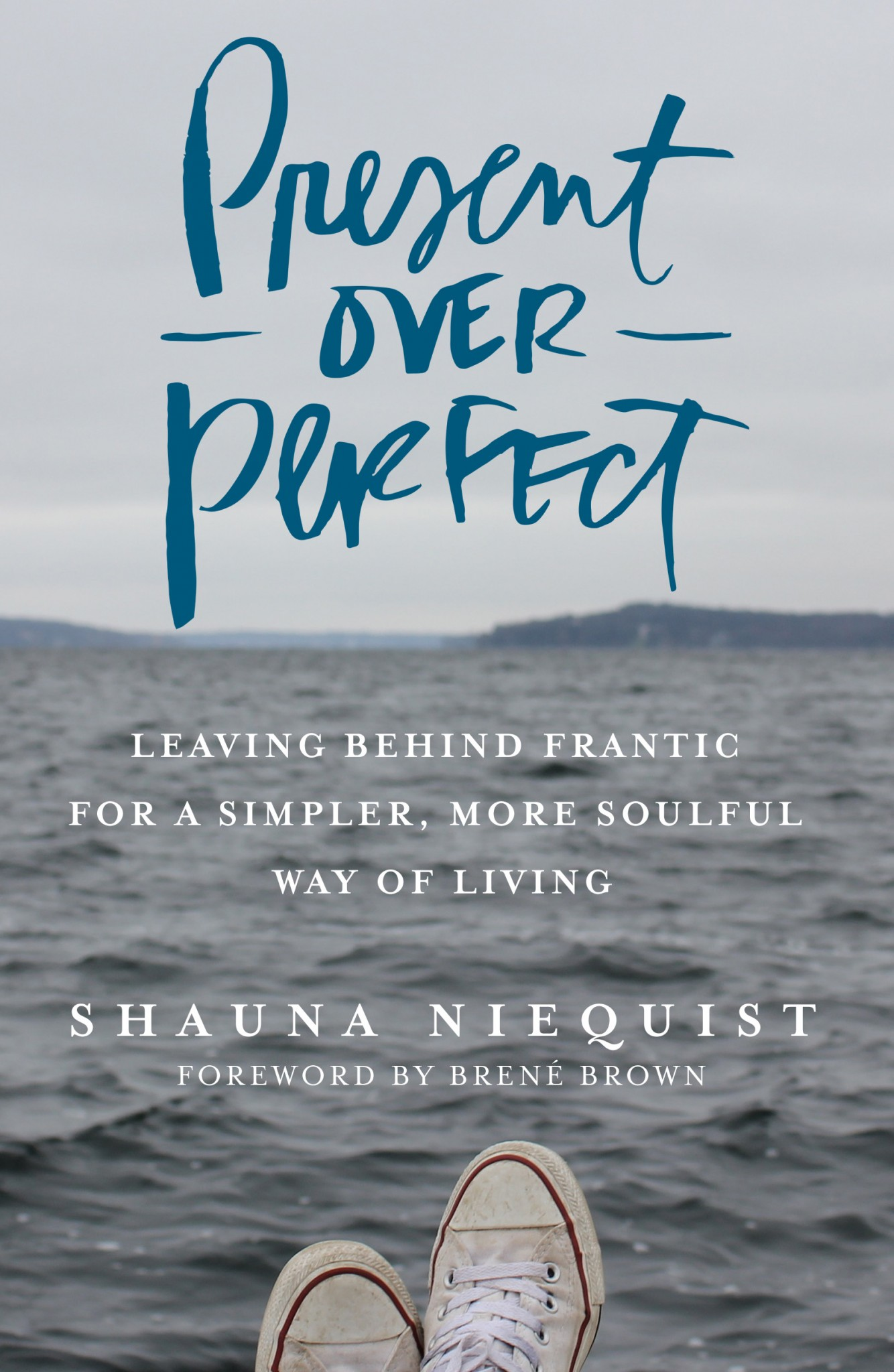 Present Over Perfect: Leaving Behind Frantic For A Simpler, More Soulful Way Of Living  by Shauna Niequist