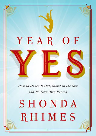 Year Of Yes: How To Dance It Out, Stand In The Sun, And Be Your Own Person  by Shonda Rhimes